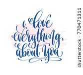 i love everything about you  ... | Shutterstock . vector #770471311