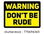do not be rude warning plate.... | Shutterstock .eps vector #770696365
