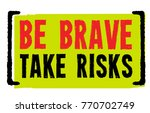 be brave. take risks. creative... | Shutterstock .eps vector #770702749