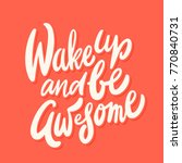 wake up and be awesome.... | Shutterstock .eps vector #770840731