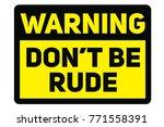 do not be rude warning plate.... | Shutterstock . vector #771558391