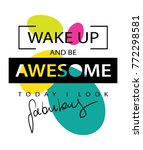 wake up and be awesome... | Shutterstock .eps vector #772298581