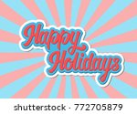 happy holidays lettering... | Shutterstock .eps vector #772705879