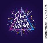 we have a winner hand written... | Shutterstock .eps vector #772716775
