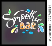 smoothie bar. hand lettering... | Shutterstock .eps vector #772765594