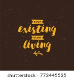 stop existing  start living.... | Shutterstock .eps vector #773445535