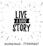 live a good story.... | Shutterstock .eps vector #773445667