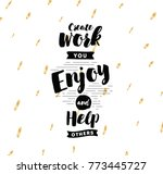 create work you enjoy and help... | Shutterstock .eps vector #773445727