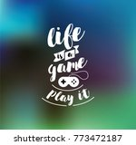 life is a game  play it....   Shutterstock .eps vector #773472187