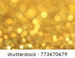 yellow bokeh light blurred... | Shutterstock . vector #773670679