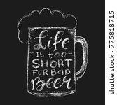 life is too short for bad beer  ... | Shutterstock . vector #775818715
