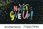 never give up lettering on... | Shutterstock .eps vector #776017954