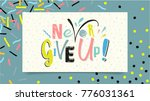 never give up lettering on... | Shutterstock .eps vector #776031361