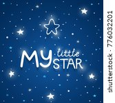 "phrase ""my little star""  dark... | Shutterstock .eps vector #776032201"