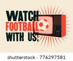 watch football with us ... | Shutterstock .eps vector #776297581