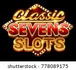 logo classic sevens slots for... | Shutterstock .eps vector #778089175