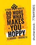 do more of what makes you hoppy.... | Shutterstock .eps vector #778495801