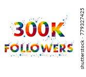 300k three hundred thousand...   Shutterstock .eps vector #779327425