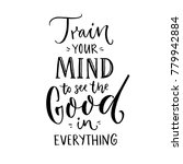 train your mind to see the good ... | Shutterstock .eps vector #779942884