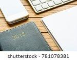 neat wooden desktop with 2018... | Shutterstock . vector #781078381