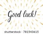 good luck hand lettering... | Shutterstock .eps vector #781543615