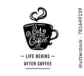 life begins after coffee. but... | Shutterstock .eps vector #781649239