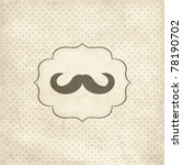 vintage card with  mustache | Shutterstock .eps vector #78190702