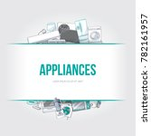 home electronic appliances... | Shutterstock .eps vector #782161957