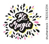 be magic. inspirational quote... | Shutterstock .eps vector #782315254