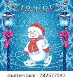funny snowman skating on rink... | Shutterstock . vector #782577547