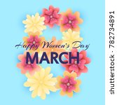 8 march. mothers  women's day... | Shutterstock .eps vector #782734891