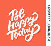 be happy today. lettering. | Shutterstock .eps vector #783165061