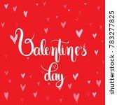 valentine's day. handwritten... | Shutterstock .eps vector #783277825