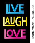 live  laugh  love. modern...   Shutterstock .eps vector #783303811
