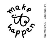hand lettering make it happen... | Shutterstock .eps vector #783303814