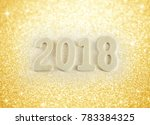 2018 happy new year and glitter ... | Shutterstock . vector #783384325