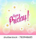 happy friday  beautiful... | Shutterstock .eps vector #783948685