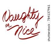 handwritten phrase naughty or... | Shutterstock . vector #784137961