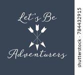 vector let's be adventurers...   Shutterstock .eps vector #784432915