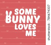 some bunny loves me slogan with ... | Shutterstock .eps vector #784674337