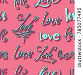 hand written word love seamless ... | Shutterstock .eps vector #785077495