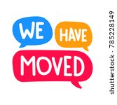 we have moved. vector hand... | Shutterstock .eps vector #785228149