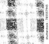 black white grunge pattern.... | Shutterstock . vector #785557945