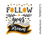 follow your dream. handdrawn...   Shutterstock .eps vector #785805271