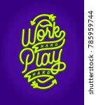 """work hard play hard"" monoline... | Shutterstock .eps vector #785959744"
