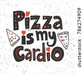 pizza is my cardio hand drawn... | Shutterstock .eps vector #786274909