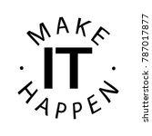 hand lettering make it happen...   Shutterstock .eps vector #787017877