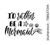 i'd rather be a mermaid.... | Shutterstock .eps vector #788637244