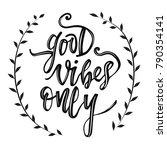 good vibes only vector hand...   Shutterstock .eps vector #790354141