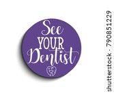 see your dentist. lettering....   Shutterstock .eps vector #790851229